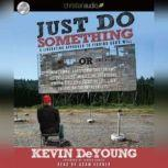 Just Do Something How to Make a Decision Without Dreams, Visions, Fleeces, Open Doors, Random Bible Verses, Casting Lo, Kevin DeYoung