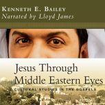 Jesus Through Middle Eastern Eyes Cultural Studies in the Gospels, Kenneth E. Bailey