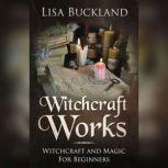 Witchcraft Works Witchcraft and Magic For Beginners