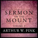 Sermon on the Mount, Volume 3, Arthur W. Pink