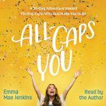 All-Caps YOU A 30-Day Adventure toward Finding Joy in Who God Made You to Be, Emma Mae Jenkins