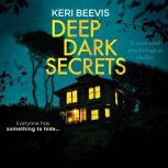 Deep Dark Secrets, Keri Beevis