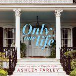 Only One Life A Novel, Ashley Farley