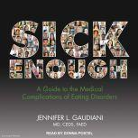 Sick Enough A Guide to the Medical Complications of Eating Disorders, MD Gaudiani