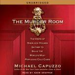 The Murder Room The Heirs of Sherlock Holmes Gather to Solve the World's Most Perplexing Cold Cases, Michael Capuzzo