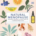 Natural Menopause HERBAL REMEDIES-AROMATHERAPY- CBT-NUTRITION-EXERCISE-HRT..., Anne Henderson