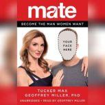 Mate Become the Man Women Want, Tucker Max
