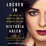 Locked In The Will to Survive and the Resolve to Live, Victoria Arlen