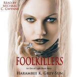 FoolKillers An Eve of Light Short Story, Harambee K. Grey-Sun