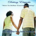 Dating Etiquette How To Define Yourself In Dating, Dedric Hubbard