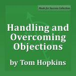 Handling and Overcoming Objections Becoming a Sales Professional, Tom Hopkins