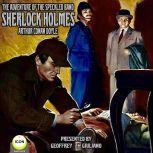 Sherlock Holmes; The Adventure of the Speckled Band, Arthur Conan Doyle