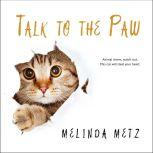 Talk to the Paw, Melinda Metz