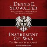 Instrument of War The German Army 1914–18, Dennis E. Showalter