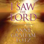 I Saw the Lord A Wake-Up Call for Your Heart, Anne Graham Lotz