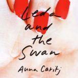 Leda and the Swan A Novel, Anna Caritj
