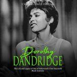 Dorothy Dandridge: The Life and Legacy of One of Hollywood's First Successful Black Actresses, Charles River Editors