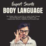 Expert Secrets – Body Language: The Ultimate Guide to Learn how to Analyze People Through Speed Reading Body Language and Improve Your Communication, Influence, Negotiation, and Persuasion Skills.