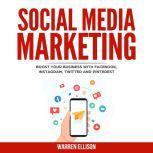 SOCIAL MEDIA MARKETING Boost your Business with Facebook, Instagram, Twitter and Pinterest, Warren Ellison