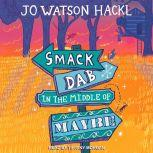 Smack Dab in the Middle of Maybe, Jo Watson Hackl