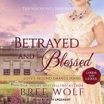 Betrayed & Blessed The Viscount's Shrewd Wife, Bree Wolf