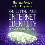 Protecting Your Internet Identity Are You Naked Online?, Ted Claypoole