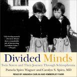 Divided Minds Twin Sisters and Their Journey Through Schizophrenia, MD Spiro