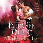 The Trouble with True Love Dear Lady Truelove, Laura Lee Guhrke