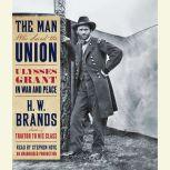 The Man Who Saved the Union Ulysses Grant in War and Peace, H. W. Brands