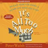 It's All Too Much An Easy Plan for Living a Richer Life with Less Stuff, Peter Walsh