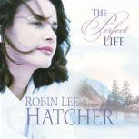 The Perfect Life, Robin Lee Hatcher