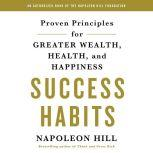 Success Habits Proven Principles for Greater Wealth, Health, and Happiness, Napoleon Hill