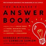 The Manager's Answer Book Powerful Tools to Build Trust and Teams, Maximize Your Impact and Influence, and Respond to Challenges, Cornelia Gamlem