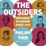 The Outsiders Refugees in Europe since 1492, Philipp Ther
