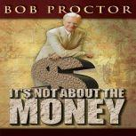 It's Not About the Money, Bob Proctor