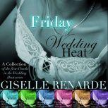 Wedding Heat Friday: A collection of the first 6 books in the Wedding Heat series, Giselle Renarde