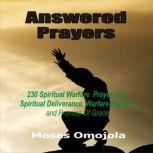 Answered Prayers: 230 Spiritual Warfare Prayers For Spiritual Deliverance, Warfare Praying And Promise Of Grace, Moses Omojola