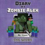 Diary Of A Minecraft Zombie Alex Book 1: The Witch (An Unofficial Minecraft Book), MC Steve