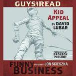 Guys Read: Kid Appeal A Story from Guys Read: Funny Business, David Lubar