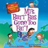 My Weirder-est School #9: Mrs. Barr Has Gone Too Far!, Dan Gutman