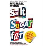 Salt Sugar Fat How the Food Giants Hooked Us, Michael Moss