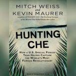 Hunting Che How a U.S. Special Forces Team Helped Capture the World's Most Famous Revolutionary, Kevin Maurer
