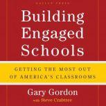 Building Engaged Schools Getting the Most Out of America's Classrooms, Gary Gordon