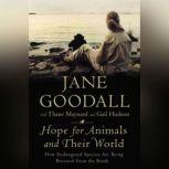 Hope for Animals and Their World How Endangered Species Are Being Rescued from the Brink, Jane Goodall