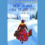 How Tia Lola Came to (Visit) Stay, Julia Alvarez