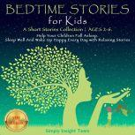 BEDTIME STORIES FOR KIDS A Short Stories Collection | AGES 2-6. Help Your Children Fall Asleep. Sleep Well and Wake Up Happy Every Day With Relaxing Stories. NEW VERSION