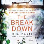 The Breakdown The 2017 Gripping Thriller from the Bestselling Author of Behind Closed Doors, B. A. Paris