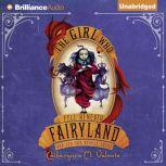 The Girl Who Fell Beneath Fairyland and Led the Revels There, Catherynne M. Valente