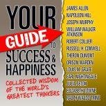 Your Guide to Success & Happiness Collected Wisdom of the World's Greatest Thinkers, World's Greatest Thinkers
