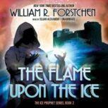The Flame upon the Ice, William R. Forstchen